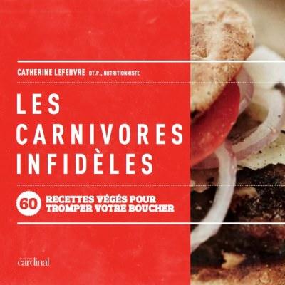 Les Carnivores infidèles - 60 recettes végés pour tromper votre boucher