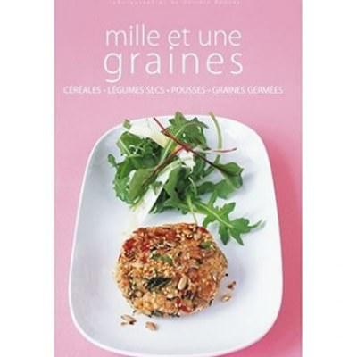 Mille et une graines - Céréales, légumes secs, pousses et graines germées
